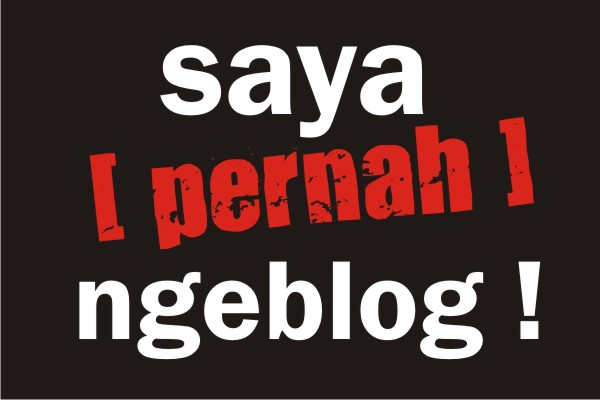 Saya pernah ngeblog ?