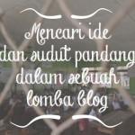 Mencari Sudut Pandang Dalam Sebuah Lomba Blog