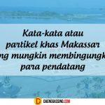 Mau Ke Makassar? Perhatikan Kata dan Partikel Yang Mungkin Membingungkan Ini