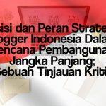 Posisi dan Peran Strategis Blogger Indonesia Dalam Rencana Pembangunan Jangka Panjang; Sebuah Tinjauan Kritis