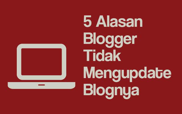 5 Alasan Blogger Tidak Mengupdate Blognya