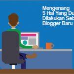 Mengenang 5 Kebiasaan Sebagai Blogger Baru
