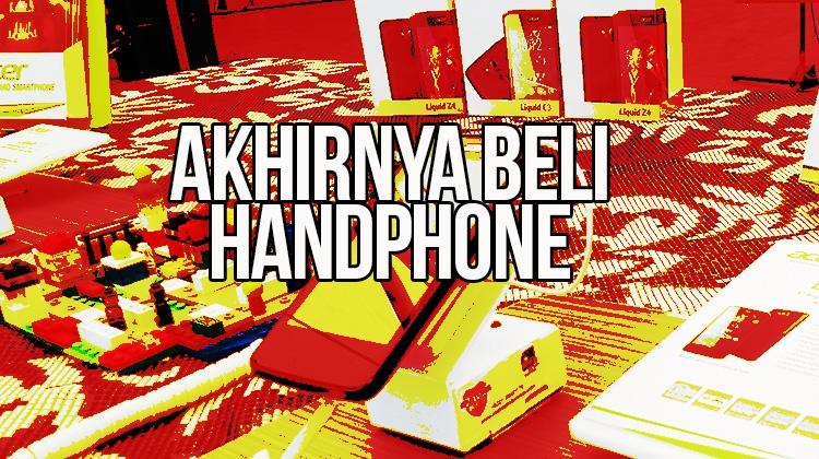 Akhirnya Beli Handphone Juga