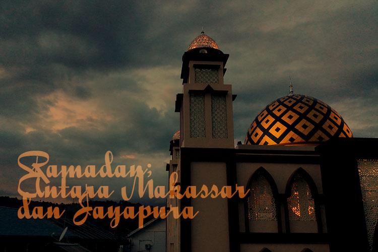 Ramadan; Antara Makassar dan Jayapura