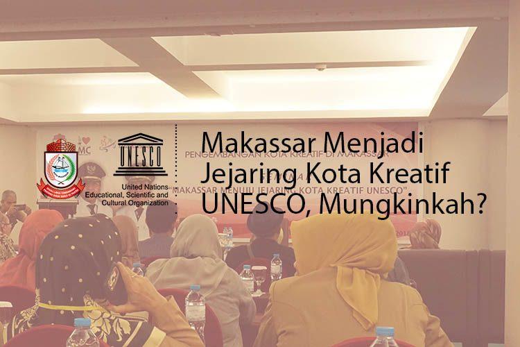 Makassar Jadi Jejaring Kota Kreatif UNESCO, Mungkinkah?